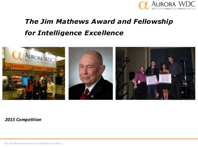 The Jim Mathews Award for Intelligence Excellence The Jim Mathews Award and Fellowship for Intelligence Excellence 2015 Co...