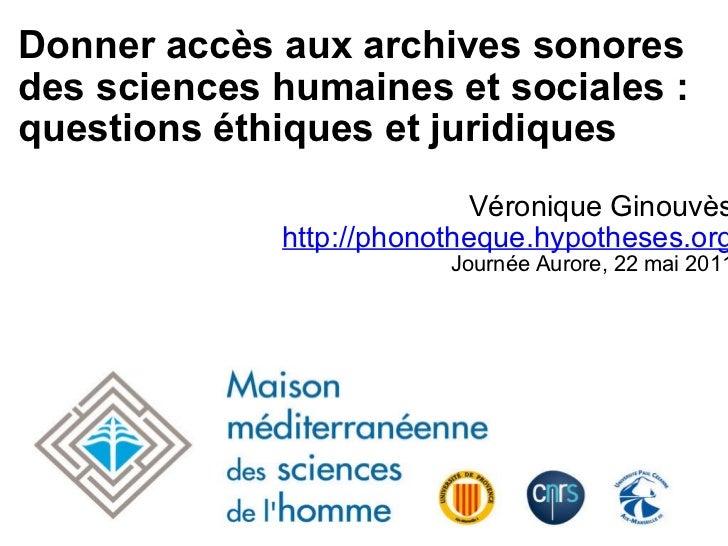 Donner accès aux archives sonores des sciences humaines et sociales : questions éthiques et juridiques Véronique Ginouvès ...