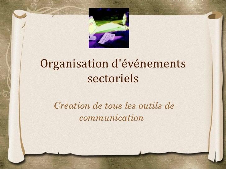 Organisation d'événements sectoriels <ul><li>Création de tous les outils de communication  </li></ul>