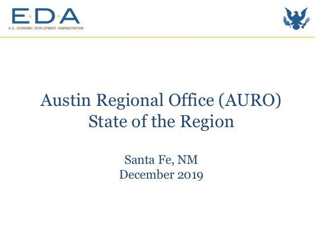 Austin Regional Office (AURO) State of the Region Santa Fe, NM December 2019