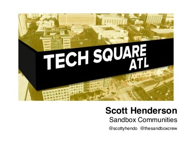 Scott Henderson  Sandbox Communities  @scottyhendo @thesandboxcrew