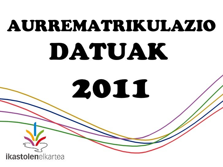 AURREMATRIKULAZIO   DATUAK  2011