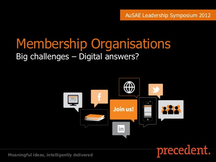 AuSAE Leadership Symposium 2012   Membership Organisations   Big challenges – Digital answers?Meaningful ideas, intelligen...