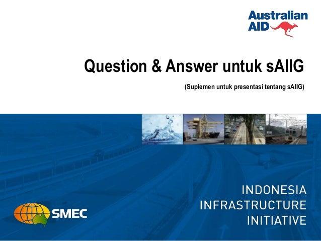 Question & Answer untuk sAIIG (Suplemen untuk presentasi tentang sAIIG)