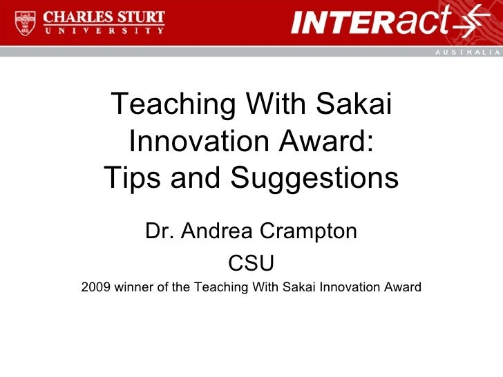 Teaching With Sakai Innovation Award: Tips and Suggestions Dr. Andrea Crampton CSU 2009 winner of the Teaching With Sakai ...