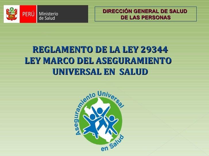 REGLAMENTO DE LA LEY 29344 LEY MARCO DEL ASEGURAMIENTO  UNIVERSAL EN  SALUD DIRECCIÓN GENERAL DE SALUD  DE LAS PERSONAS