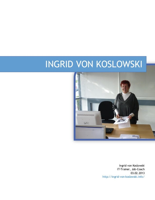 INGRID VON KOSLOWSKI                         Ingrid von Koslowski                       IT-Trainer, Job-Coach             ...