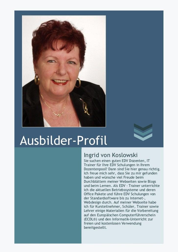 Ausbilder-Profil           Ingrid von Koslowski           Sie suchen einen guten EDV Dozenten, IT           Trainer für Ih...