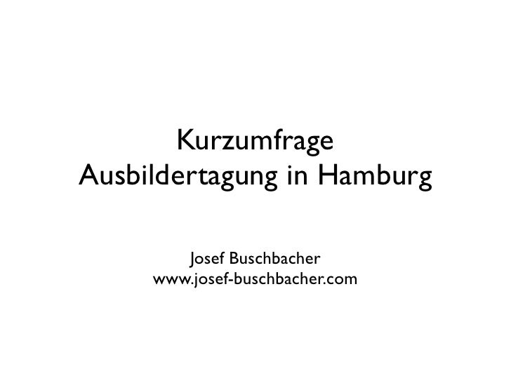 KurzumfrageAusbildertagung in Hamburg        Josef Buschbacher     www.josef-buschbacher.com