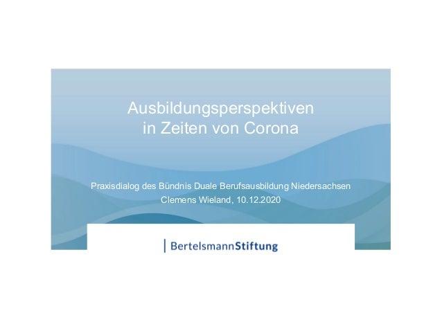 Ausbildungsperspektiven in Zeiten von Corona Praxisdialog des Bündnis Duale Berufsausbildung Niedersachsen Clemens Wieland...