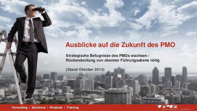 Consulting | Solutions | Products | Training  Ausblicke auf die Zukunft des PMO  Strategische Befugnisse des PMOs wachsen ...