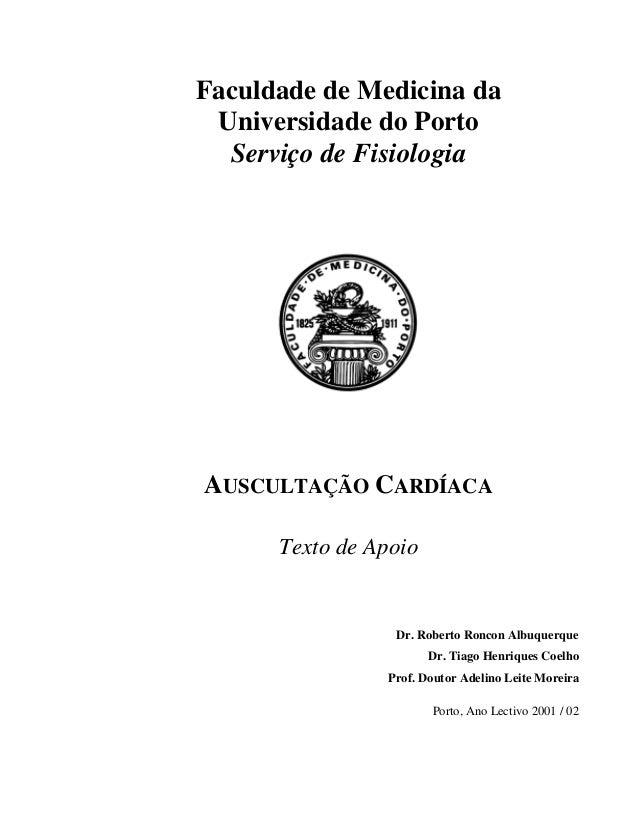 Faculdade de Medicina da Universidade do Porto Serviço de Fisiologia AUSCULTAÇÃO CARDÍACA Texto de Apoio Dr. Roberto Ronco...