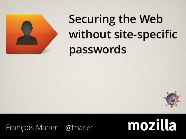 François Marier – @fmarierSecuring the Webwithout site-specificpasswords