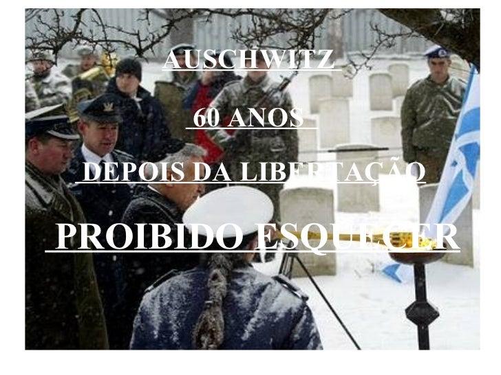 PROIBIDO ESQUECER AUSCHWITZ  60 ANOS  DEPOIS DA LIBERTAÇÃO