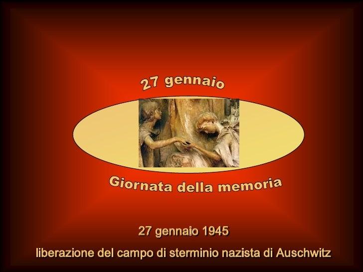 27 gennaio<br />Giornata della memoria<br />27 gennaio 1945<br />    liberazione del campo di sterminio nazista di Auschwi...