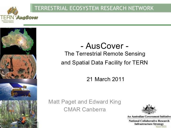 <ul><li>AusCover -  The Terrestrial Remote Sensing  and Spatial Data Facility for TERN   21 March 2011 </li></ul>Matt Page...