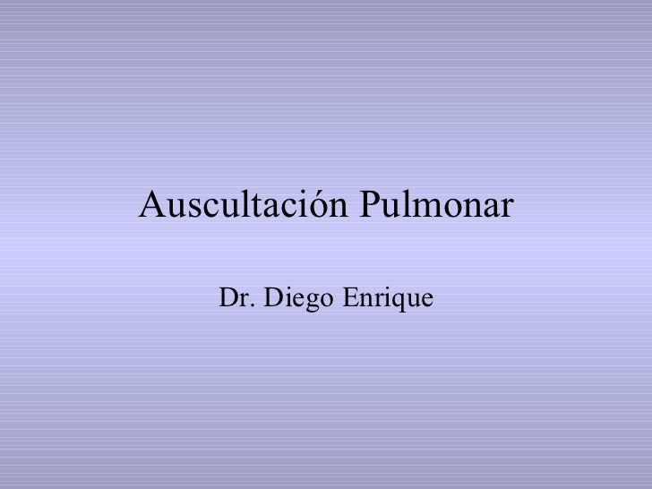 Auscultación Pulmonar Dr. Diego Enrique