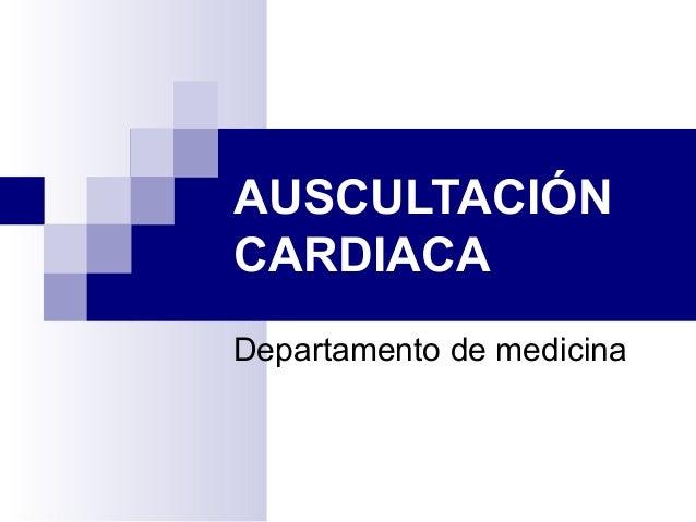 AUSCULTACIÓNCARDIACADepartamento de medicina