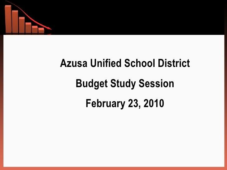 <ul><ul><ul><li>Azusa Unified School District </li></ul></ul></ul><ul><ul><ul><li>Budget Study Session </li></ul></ul></ul...