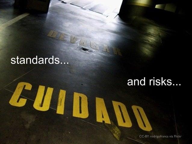 CC-BY rodrigofranca via Flickr standards... and risks...