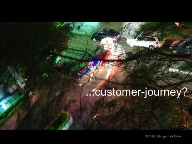 CC-BY elbragon via Flickr ...customer-journey?