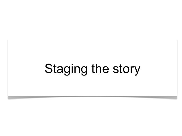 """""""What's the story?"""" Staging the story"""