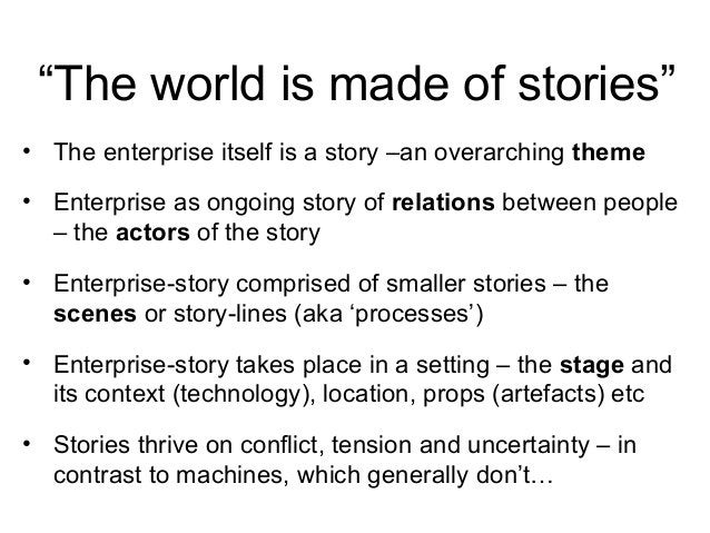 """""""The world is made of stories"""" • The enterprise itself is a story –an overarching theme • Enterprise as ongoing story of r..."""