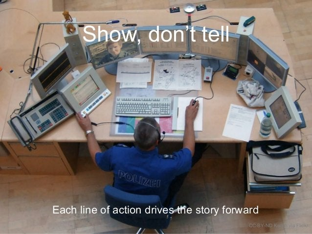 Show, don't tell Each line of action drives the story forward CC-BY-ND Kecko via Flickr