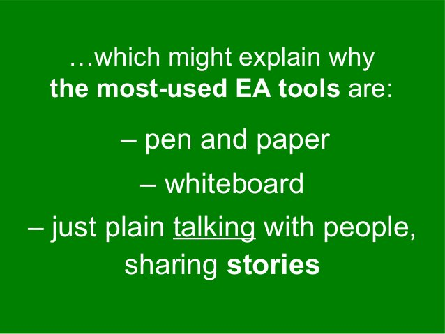 – pen and paper …which might explain why the most-used EA tools are: – whiteboard – just plain talking with people, sharin...