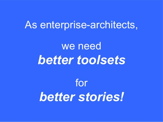 we need better toolsets As enterprise-architects, for better stories!