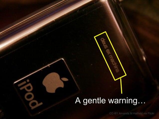 CC-BY Amanda M Hatfield via Flickr A gentle warning…