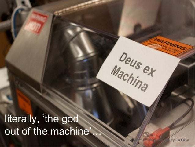 CC-BY-NC-ND Chris Blakely via Flickr literally, 'the god out of the machine'…