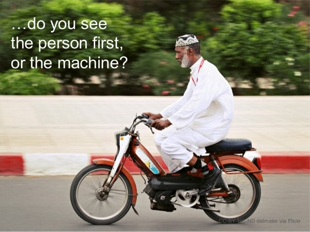 CC-BY-NC-ND datmater via Flickr …do you see the person first, or the machine?