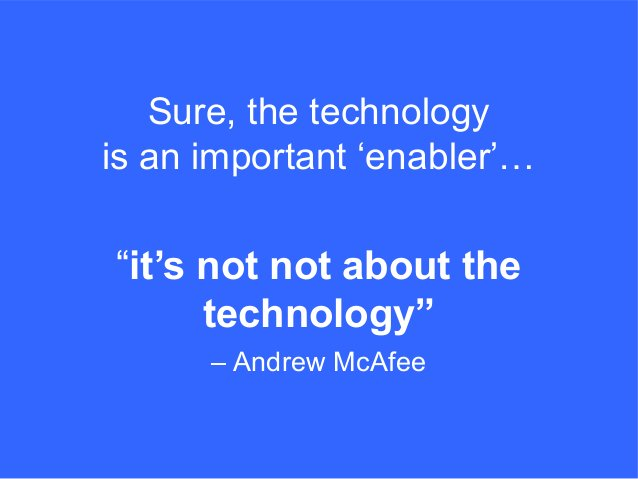 """""""it's not not about the technology"""" – Andrew McAfee Sure, the technology is an important 'enabler'…"""