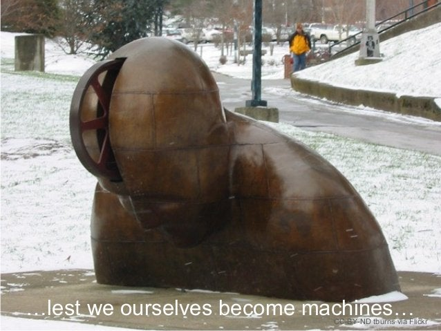 …lest we ourselves become machines…CC-BY-ND tburns via Flickr