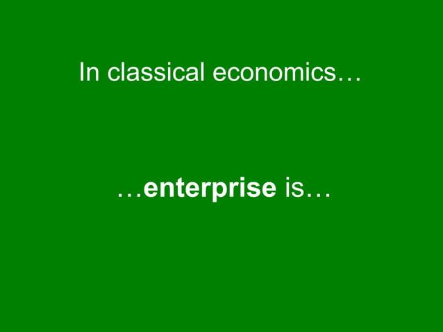 …enterprise is… In classical economics…