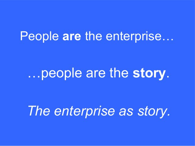 …people are the story. People are the enterprise… The enterprise as story.