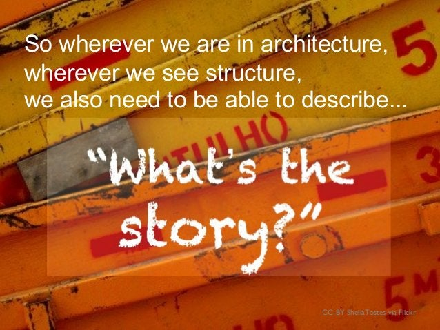 What's the story?So wherever we are in architecture, we also need to be able to describe... wherever we see structure, CC-...