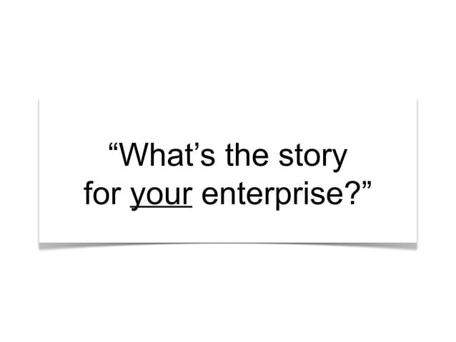"""What's the story?""""What's the story?""""What's the story for your enterprise?"""