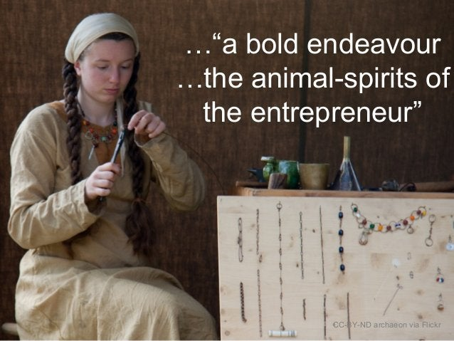 """…""""a bold endeavour …the animal-spirits of the entrepreneur"""" CC-BY-ND archaeon via Flickr"""
