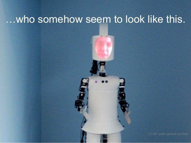…who somehow seem to look like this. CC-BY justin pickard via Flickr