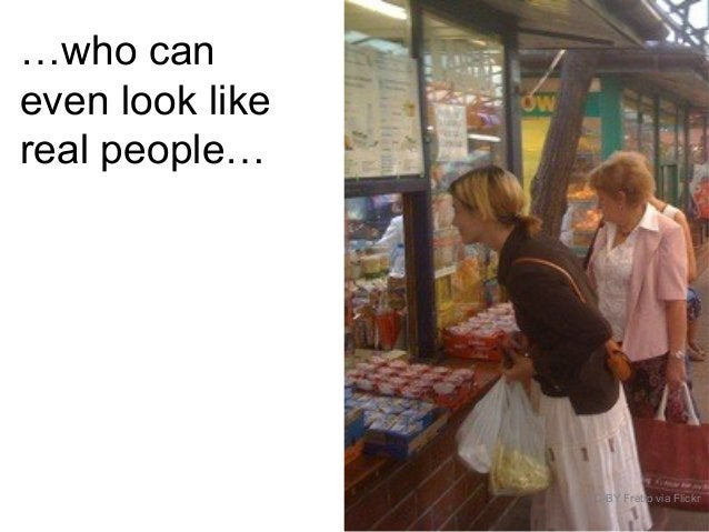 …who can even look like real people… CC-BY Fretro via Flickr