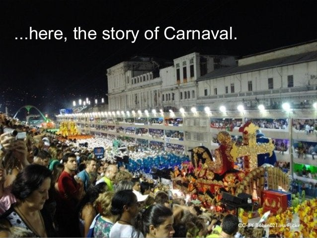 CC-BY Boban021 via Flickr ...here, the story of Carnaval.