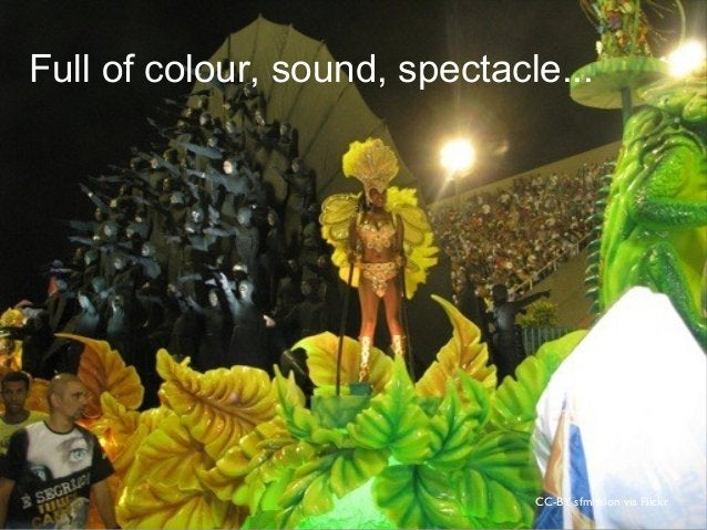 CC-BY sfmission via Flickr Full of colour, sound, spectacle...