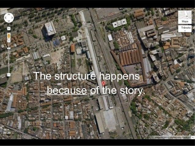 The structure happens because of the story.