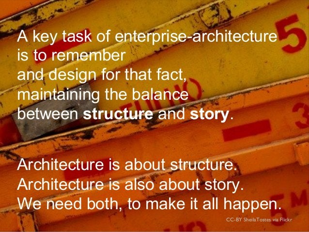 CC-BY SheilaTostes via Flickr A key task of enterprise-architecture is to remember and design for that fact, Architecture ...
