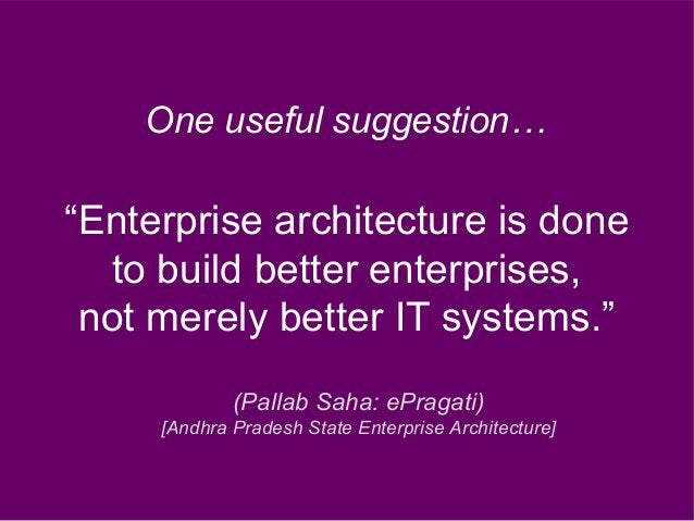 """""""Enterprise architecture is done to build better enterprises, not merely better IT systems."""" One useful suggestion… (Palla..."""