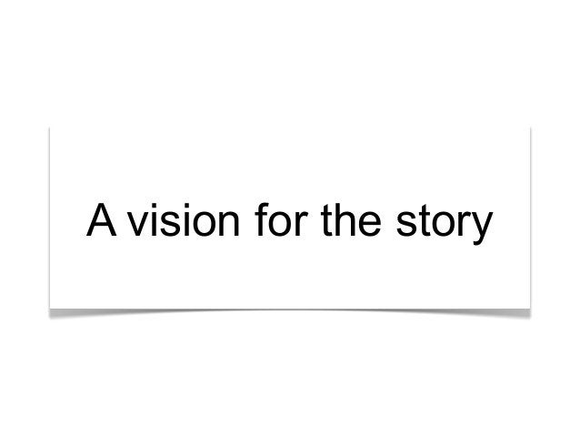 """""""What's the story?"""" A vision for the story"""