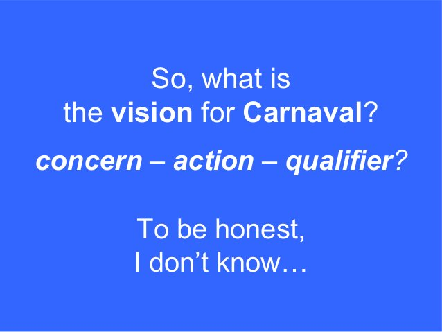 concern – action – qualifier? So, what is the vision for Carnaval? To be honest, I don't know…