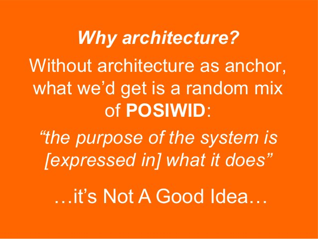 """…it's Not A Good Idea… Why architecture? """"the purpose of the system is [expressed in] what it does"""" Without architecture a..."""